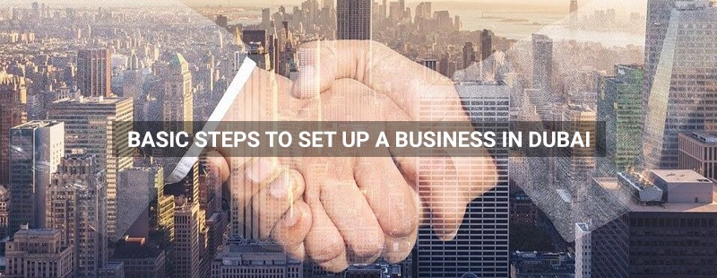 Basic steps to set up a business in Dubai
